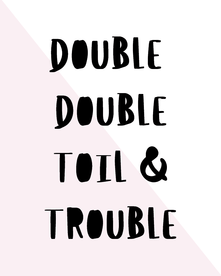 Double Double Toil and Trouble Printable